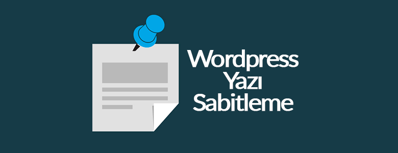 Wordpress Yazı Sabitleme